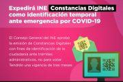 EXPEDIRÁ INE CONSTANCIAS DIGITALES DE IDENTIFICACIÓN COMO MEDIDA TEMPORAL ANTE LA EMERGENCIA POR COVID-19